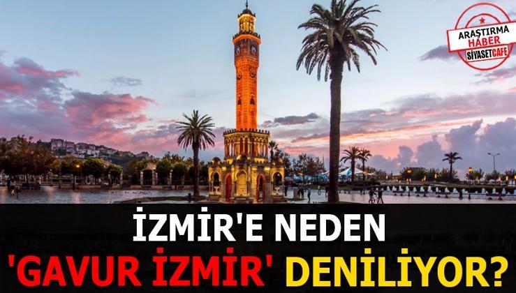 İzmir'e neden 'Gavur İzmir' deniliyor?