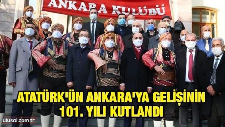 Atatürk'ün Ankara'ya gelişinin 101. yılı kutlandı