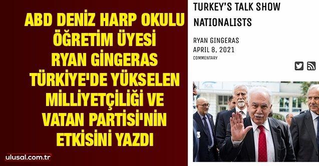 ABD Deniz Harp Okulu Öğretim Üyesi Ryan Gingeras, Türkiye'de yükselen Milliyetçiliği ve Vatan Partisi'nin etkisini yazdı
