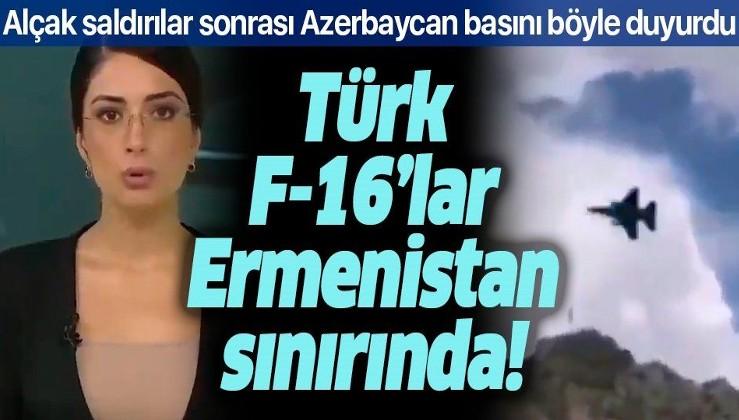 Azerbaycan kanalı duyurdu: Türk F-16'ları Ermenistan sınırında!