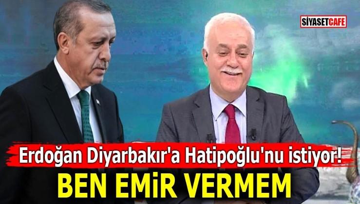 Erdoğan Diyarbakır'a Hatipoğlu'nu istiyor! Ben emir vermem