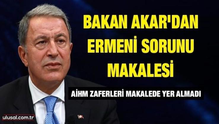 Bakan Akar'dan Ermeni sorunu makalesi