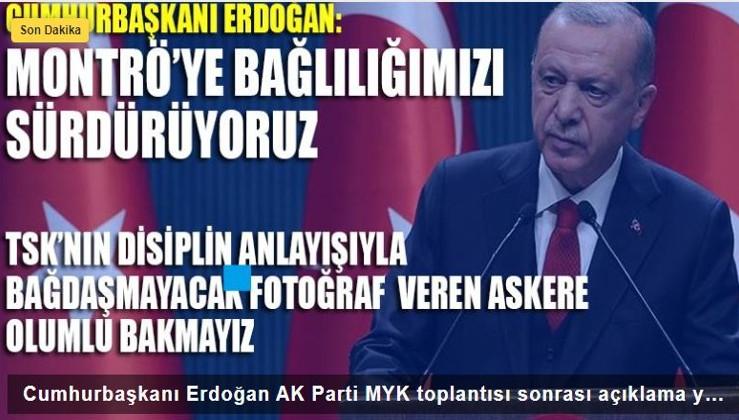 Cumhurbaşkanı Erdoğan: Montrö'yü önemli görüyoruz, Sarıklı Amirale asla olumlu bakmıyoruz, gereği yapılıyor