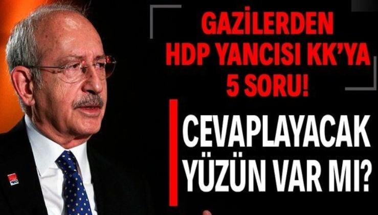Gazilerden CHP lideri Kılıçdaroğlu'na 5 soru: Bunlar aklınıza gelmedi mi?