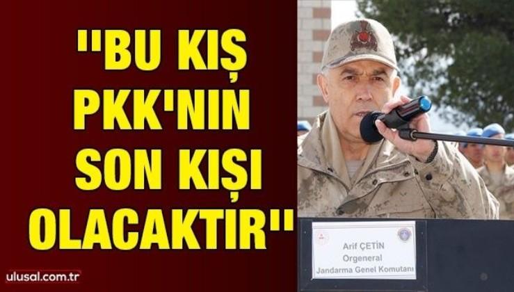Jandarma Genel Komutanı Orgeneral Arif Çetin: ''Bu kış PKK'nın son kışı olacaktır''