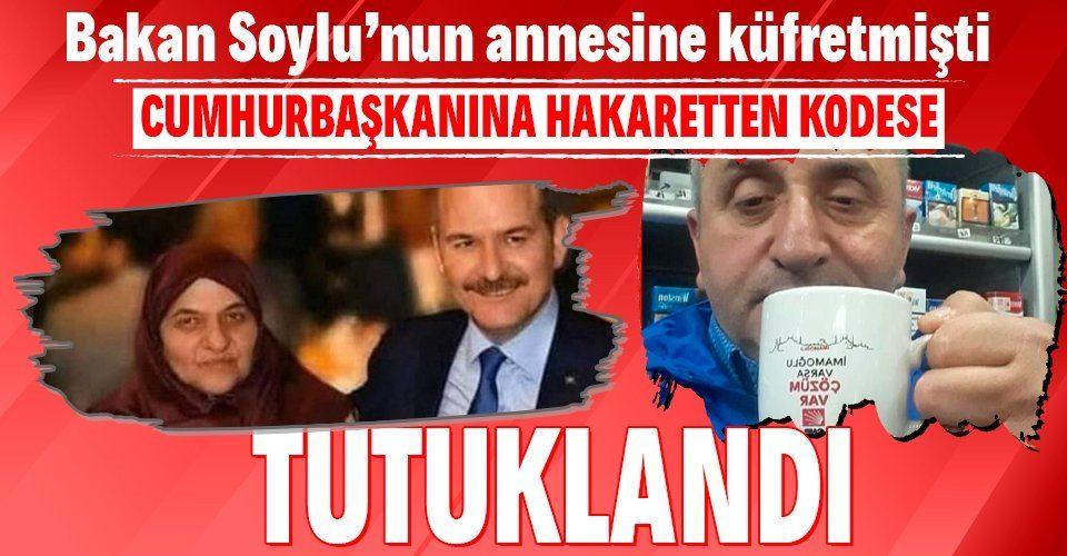 İçişleri Bakanı Süleyman Soylu'nun annesine küfreden şüpheli, Cumhurbaşkanı Erdoğan'a hakaretten tutuklandı