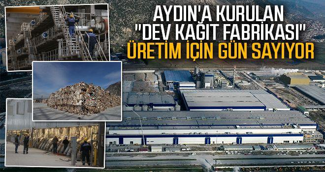 Aydın'a kurulan 'dev kağıt fabrikası' gün sayıyor