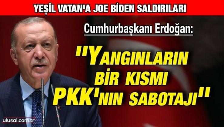 Cumhurbaşkanı Erdoğan: ''Yangınların bir kısmı PKK'nın sabotajı''