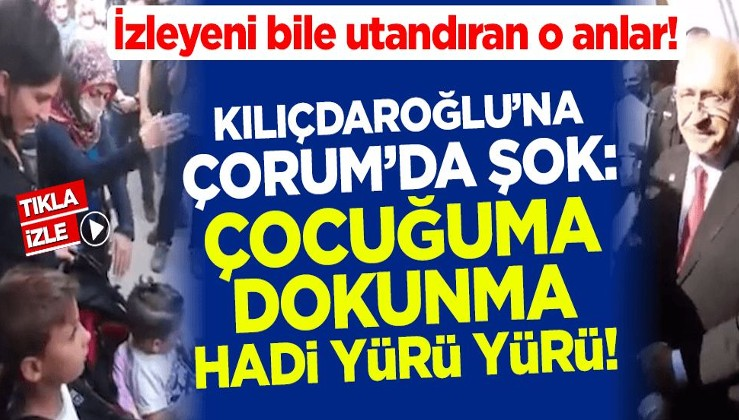 Kemal Kılıçdaroğlu'na Çorum'da büyük şok: Çocuğuma dokunma