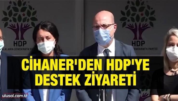 Cihaner'den HDP'ye destek ziyareti