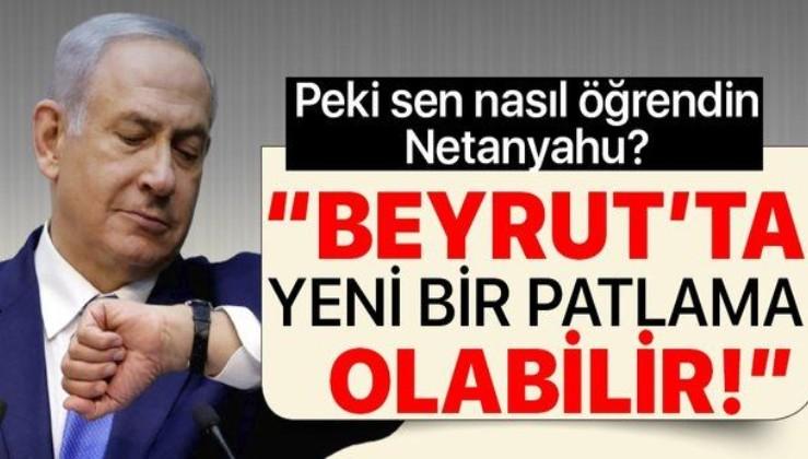 """Netanyahu geleceği mi okuyor? """"Beyrut'ta yeni bir patlama olabilir"""""""