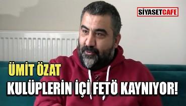 Ümit Özat'tan Fenerbahçe'ye eleştiri: FETÖcü var!