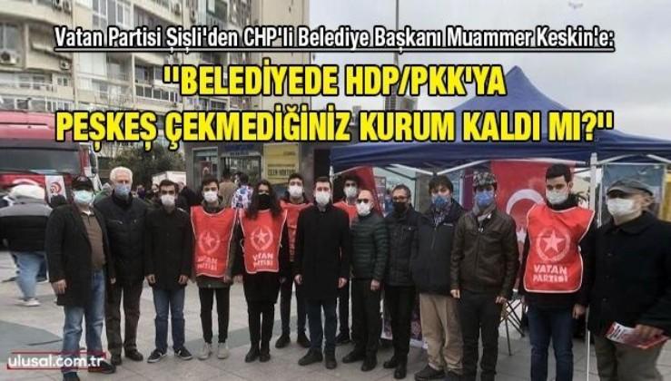 CHP'li Belediye Başkanı Muammer Keskin'e: ''Belediyede HDP/PKK'ya peşkeş çekmediğiniz kurum kaldı mı?''