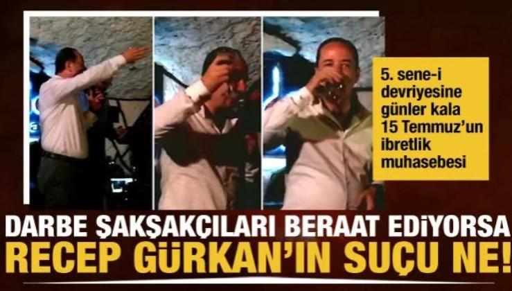 Darbe şakşakçıları beraat ediyorsa Recep Gürkan'ın suçu ne!!!