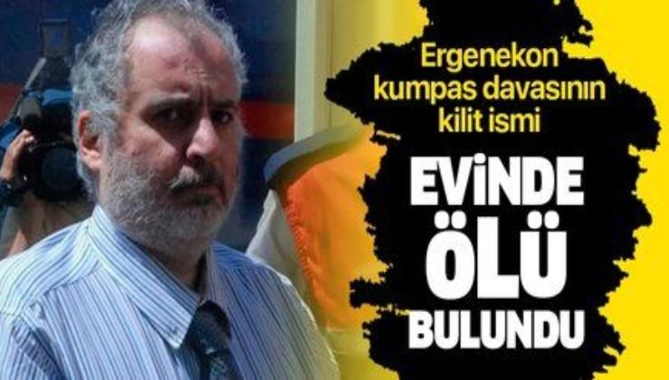 Ergenekon kumpas davasının kilit ismi evinde ölü bulundu
