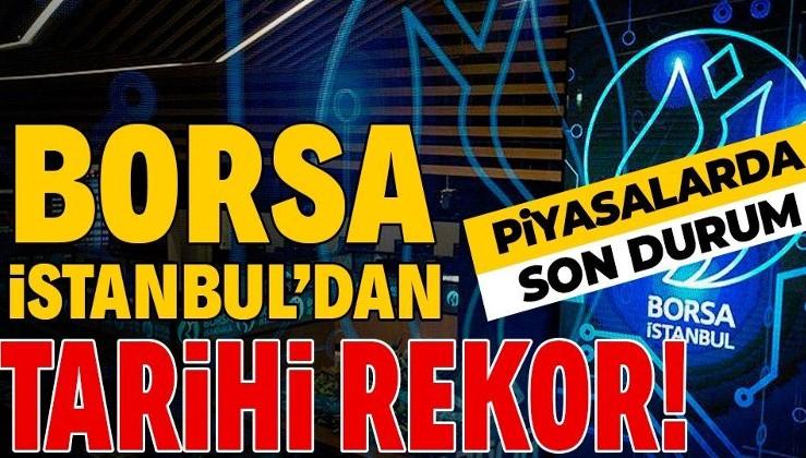 Piyasalarda son durum: Borsa İstanbul BIST 100 endeksinde tarihi rekor