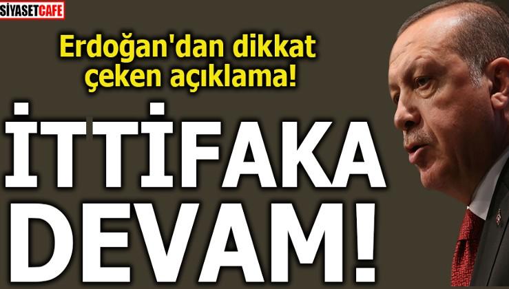 Erdoğan'dan dikkat çeken açıklama! İttifaka devam