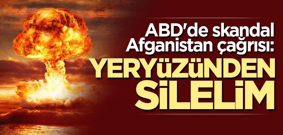 ABD'de skandal Afganistan çağrısı: Yeryüzünden silelim