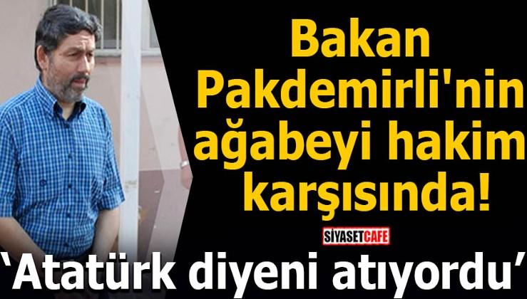 'Atatürk'ten görev alamazsınız' demişti! Tarım Bakanı'nın FETÖ sanığı ağabeyi hakim karşısına çıktı