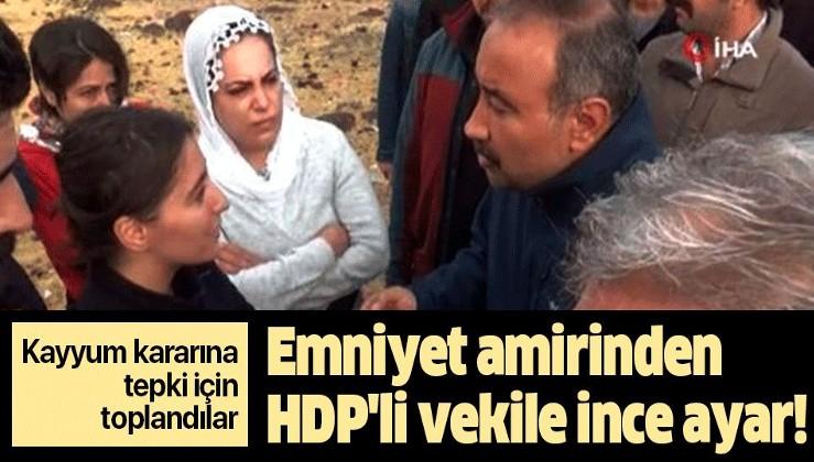 Emniyet amirinden kayyum kararına tepki için toplanan HDP'li vekillere ince ayar!