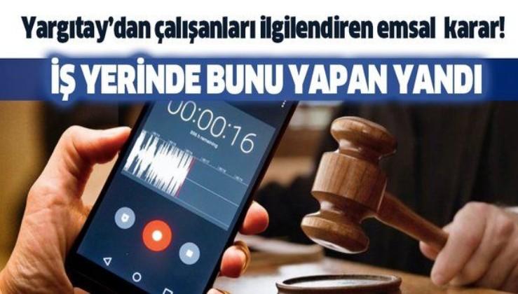 Yargıtay'dan çalışanları ilgilendiren emsal karar! Çalışma arkadaşının sesini kaydetmek artık kovulma nedeni