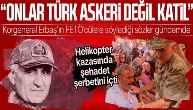 Helikopter kazasında şehit düşen Elazığ 8. Kolordu Komutanı Korgeneral Osman Erbaş darbecilere bu sözlerle tepki göstermişti