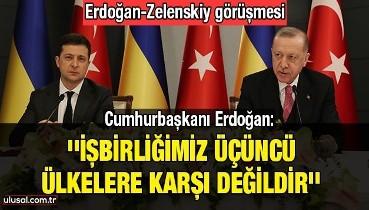 Cumhurbaşkanı Erdoğan: ''İşbirliğimiz üçüncü ülkelere karşı değildir''