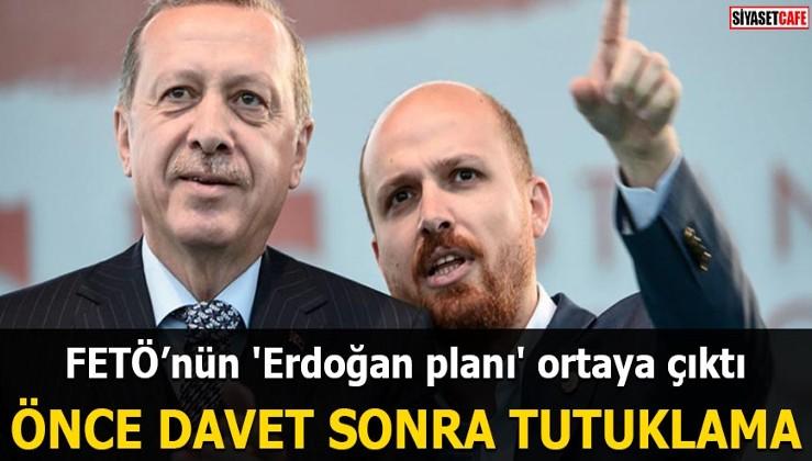 FETÖ'nün 'Erdoğan planı' ortaya çıktı Önce davet sonra hükümeti devirme!