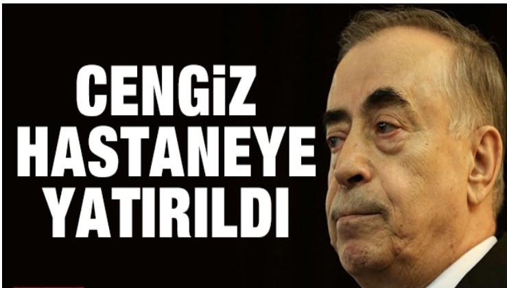 Galatasaray Başkanı Cengiz hastaneye yatırıldı