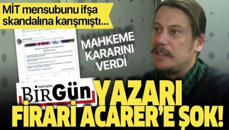Son dakika: MİT görevlilerinin deşifresi soruşturmasında flaş gelişme! Birgün yazarı Erk Acarer hakkında yakalama kararı