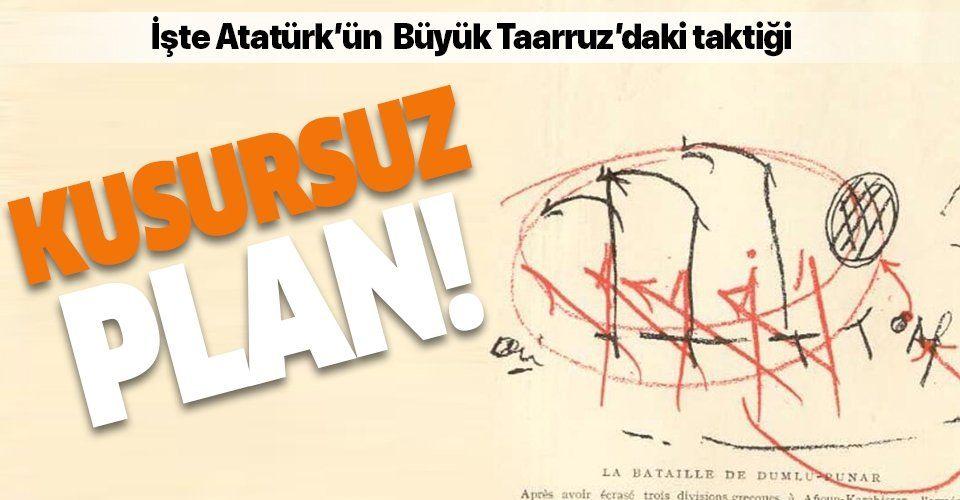 İşte Atatürk'ün Büyük Taarruz'daki kusursuz planı! Savaş taktiğini yeniden yazdı