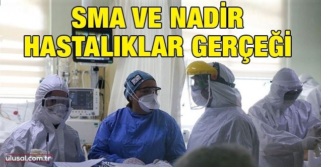 SMA ve nadir hastalıklar gerçeği