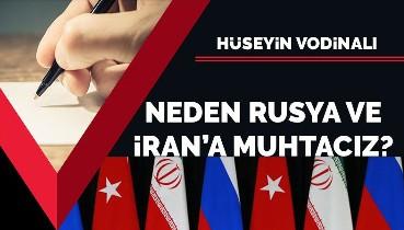 Neden Rusya ve İran'a muhtacız?