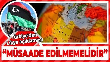 Türkiye'den Libya açıklaması: Bu tarihi fırsatın heba edilmesine müsaade edilmemelidir