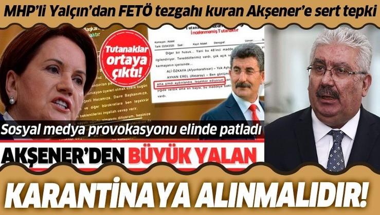MHP Genel Başkan Yardımcısı Semih Yalçın: Meral Akşener karantina altına alınmalı.