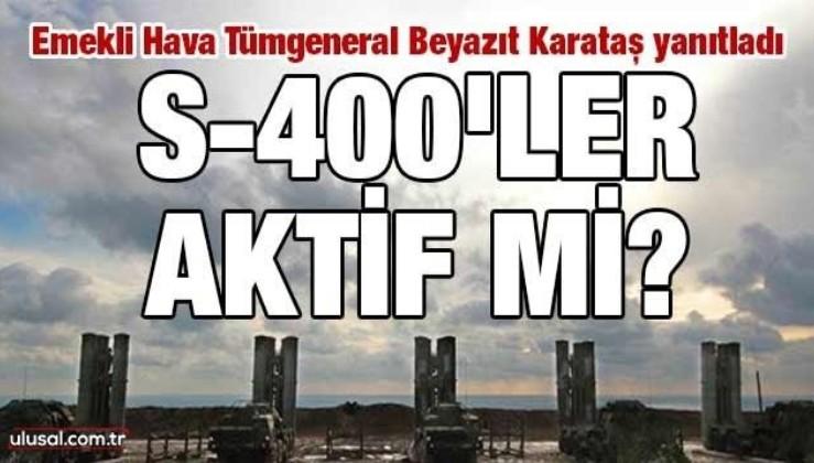 S-400'ler aktif mi? Emekli Hava Tümgeneral Beyazıt Karataş yanıtladı