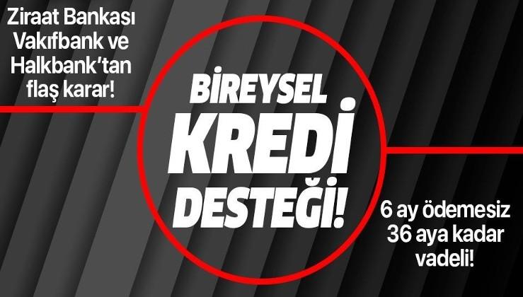 Son dakika: Ziraat Bankası, Vakıfbank ve Halkbank'tan bireysel kredi desteği!