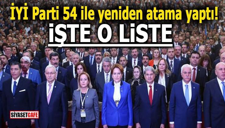 İYİ Parti 54 ile yeniden atama yaptı! İŞTE O LİSTE