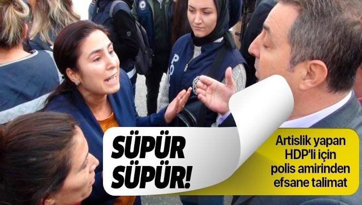 Polis amirinden olay çıkaran HDP'li vekil Ayşe Sürücü için efsane talimat: Süpür süpür.