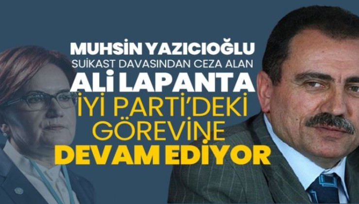 Muhsin Yazıcıoğlu suikast davasından ceza alan Ali Lapanta İYİ Parti'deki görevine devam ediyor