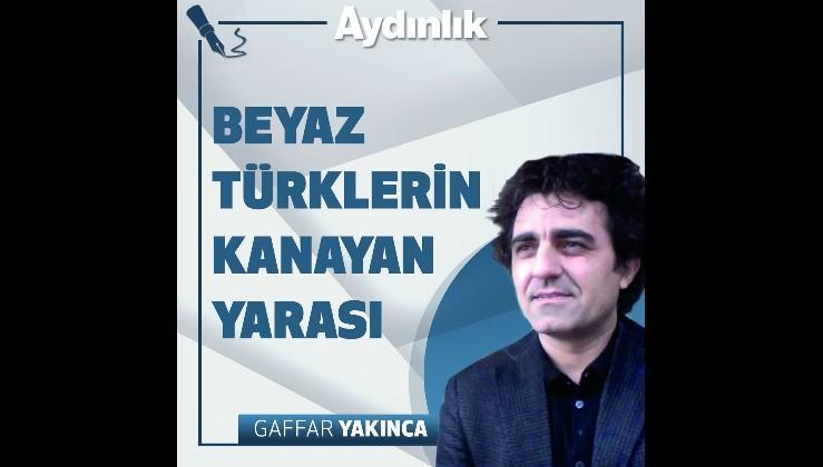 Beyaz Türklerin kanayan yarası