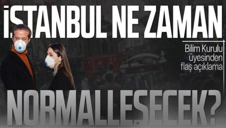 İstanbul'da normalleşme ne zaman olacak? Bilim Kurulu Üyesinden flaş İstanbul açıklaması!