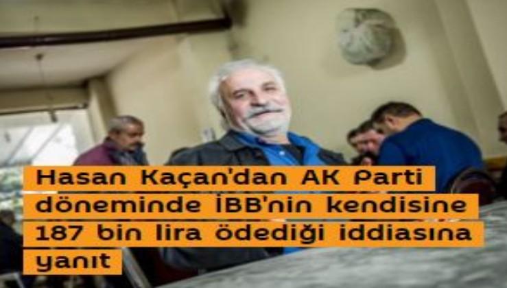 Hasan Kaçan'dan AK Parti döneminde İBB'nin kendisine 187 bin lira ödediği iddiasına yanıt