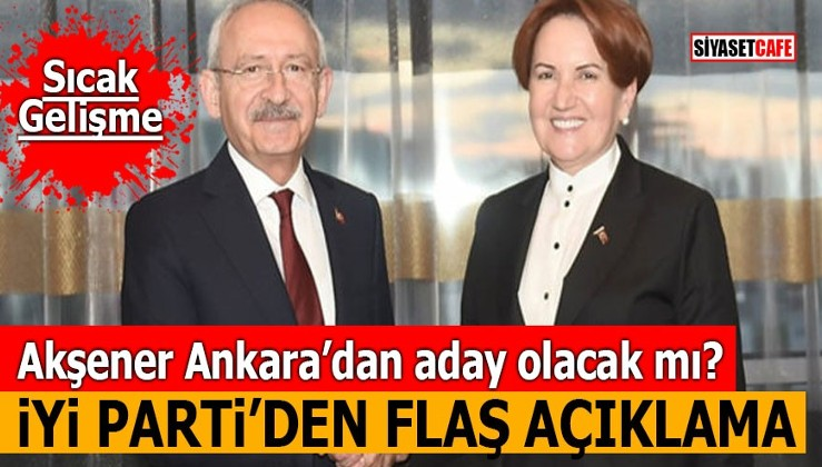 Akşener Ankara'dan aday olacak mı? İYİ Parti'den flaş açıklama
