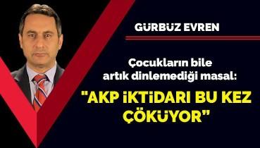 """Çocukların bile artık dinlemediği masal: """"AKP iktidarı bu kez çöküyor"""""""