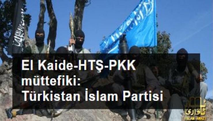 El Kaide-HTŞ-PKK müttefiki: Türkistan İslam Partisi