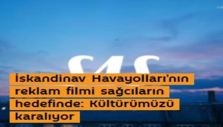 İskandinav Havayolları'nın reklam filmi sağcıların hedefinde: Kültürümüzü karalıyor