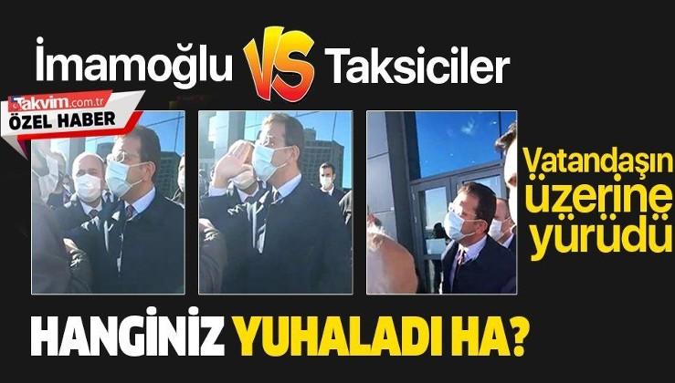 SON DAKİKA: Ekrem İmamoğlu kendisini protesto eden taksicilerin üzerine yürüdü videoları sildirmeye çalıştı