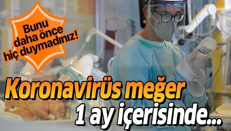 Bilim insanları ilk kez açıkladı! Koronavirüs bir ay içerisinde...