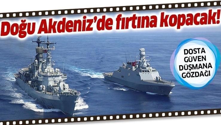 Doğu Akdeniz'de fırtına kopacak! Dev tatbikat için düğmeye basıldı